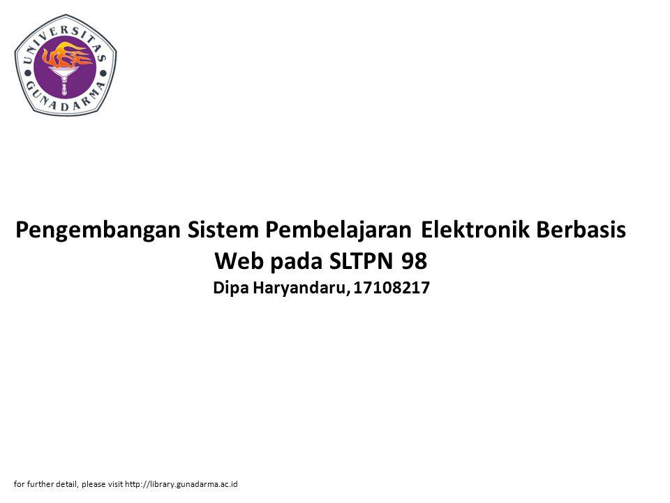 Abstrak ABSTRAKSI Dipa Haryandaru, 17108217 Pengembangan Sistem Pembelajaran Elektronik Berbasis Web pada SLTPN 98 Jakarta Menggunakan PHP, MySQL, dan JAVASCRIPT Dengan Virtual Learning Environment.