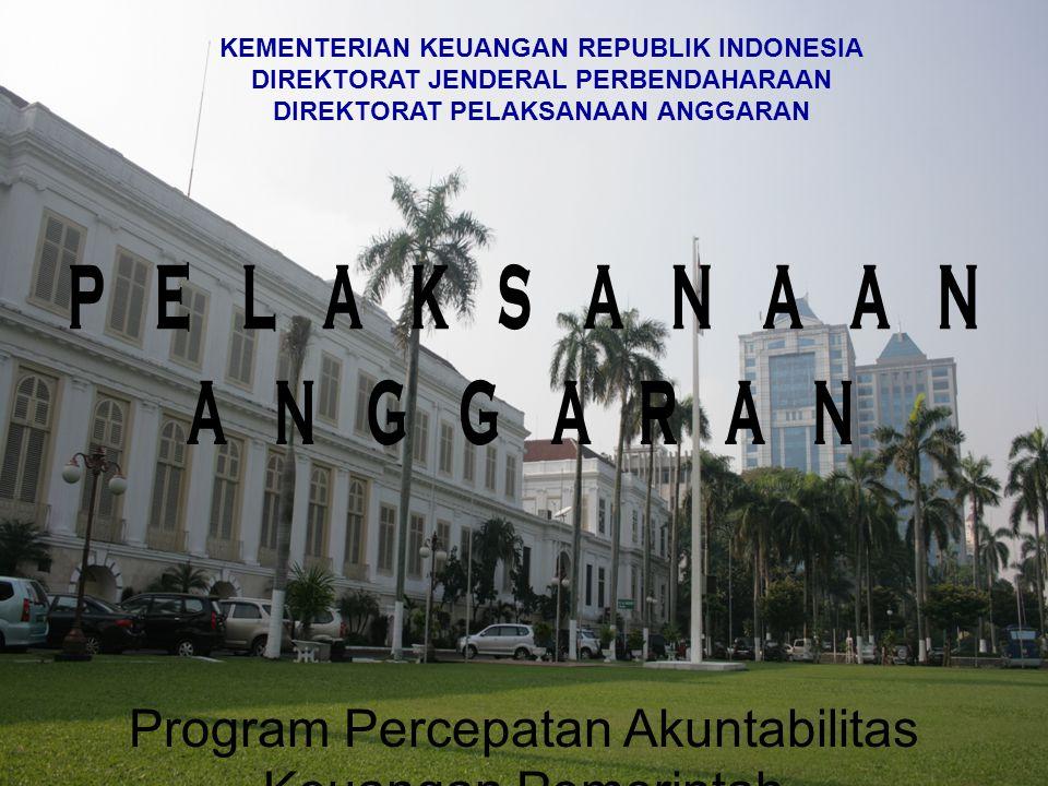 KEMENTERIAN KEUANGAN REPUBLIK INDONESIA DIREKTORAT JENDERAL PERBENDAHARAAN DIREKTORAT PELAKSANAAN ANGGARAN Program Percepatan Akuntabilitas Keuangan P