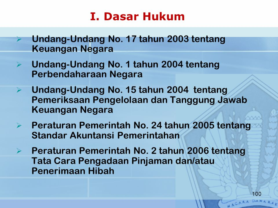 I. Dasar Hukum  Undang-Undang No. 17 tahun 2003 tentang Keuangan Negara  Undang-Undang No. 1 tahun 2004 tentang Perbendaharaan Negara  Undang-Undan