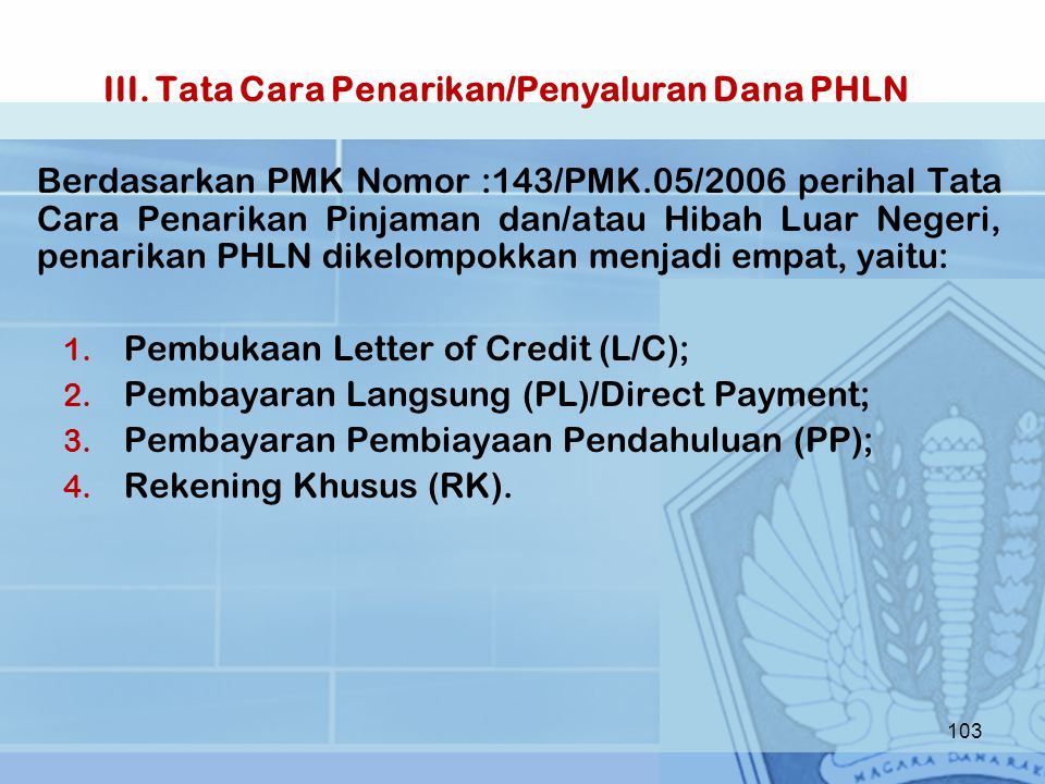 III. Tata Cara Penarikan/Penyaluran Dana PHLN Berdasarkan PMK Nomor :143/PMK.05/2006 perihal Tata Cara Penarikan Pinjaman dan/atau Hibah Luar Negeri,