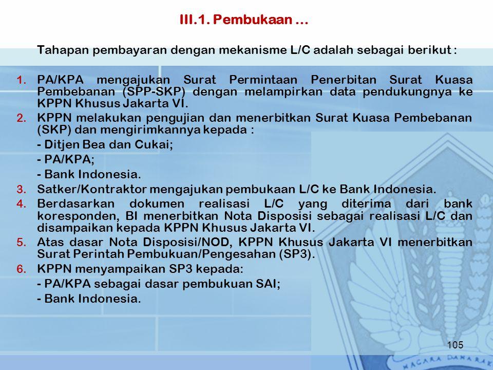 III.1. Pembukaan … Tahapan pembayaran dengan mekanisme L/C adalah sebagai berikut : 1. PA/KPA mengajukan Surat Permintaan Penerbitan Surat Kuasa Pembe