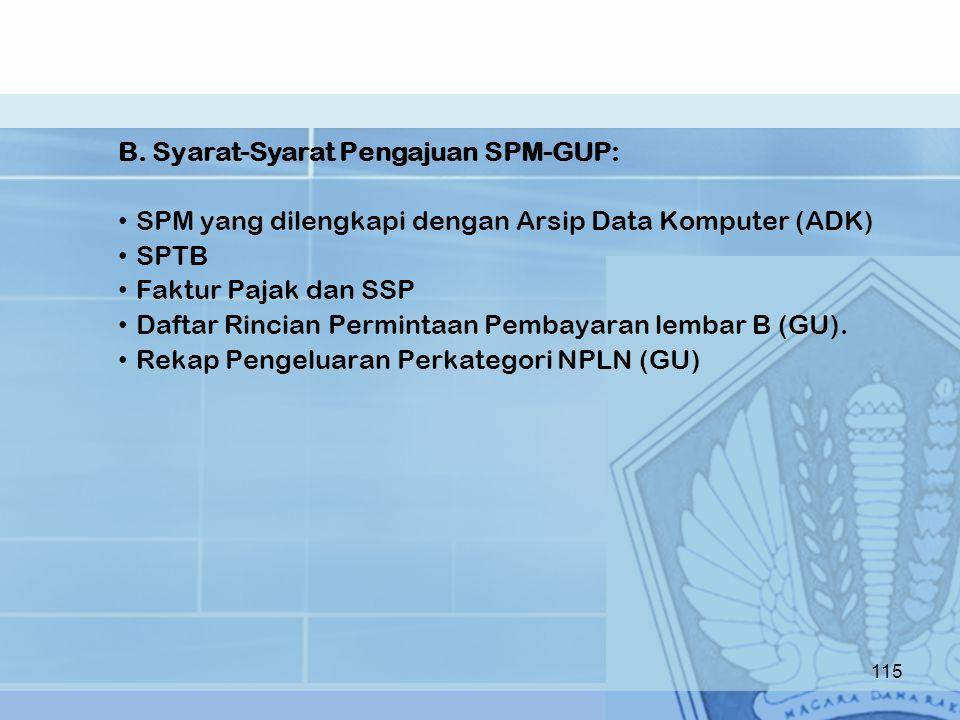 B. Syarat-Syarat Pengajuan SPM-GUP: SPM yang dilengkapi dengan Arsip Data Komputer (ADK) SPTB Faktur Pajak dan SSP Daftar Rincian Permintaan Pembayara