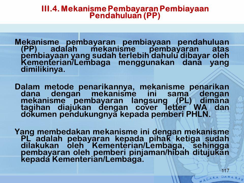 III.4. Mekanisme Pembayaran Pembiayaan Pendahuluan (PP) Mekanisme pembayaran pembiayaan pendahuluan (PP) adalah mekanisme pembayaran atas pembiayaan y