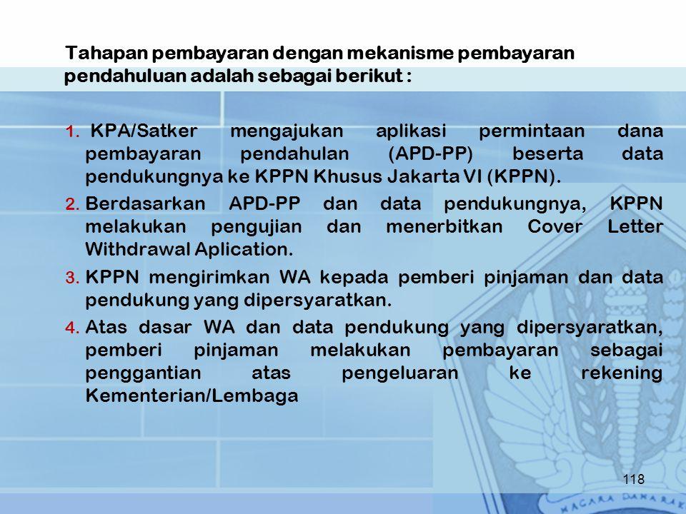 Tahapan pembayaran dengan mekanisme pembayaran pendahuluan adalah sebagai berikut : 1. KPA/Satker mengajukan aplikasi permintaan dana pembayaran penda