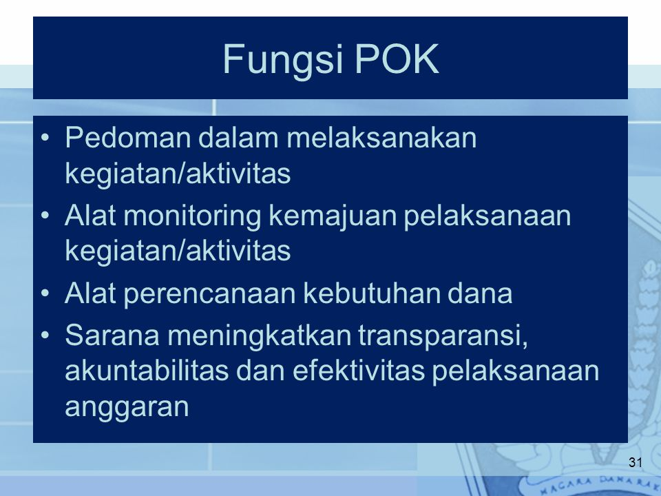 Fungsi POK Pedoman dalam melaksanakan kegiatan/aktivitas Alat monitoring kemajuan pelaksanaan kegiatan/aktivitas Alat perencanaan kebutuhan dana Saran