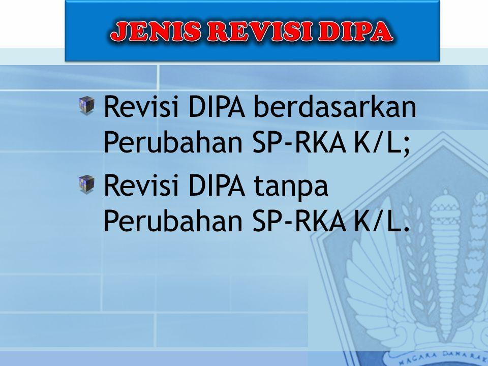 Revisi DIPA berdasarkan Perubahan SP-RKA K/L; Revisi DIPA tanpa Perubahan SP-RKA K/L.