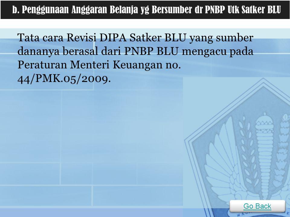 Tata cara Revisi DIPA Satker BLU yang sumber dananya berasal dari PNBP BLU mengacu pada Peraturan Menteri Keuangan no. 44/PMK.05/2009. b. Penggunaan A