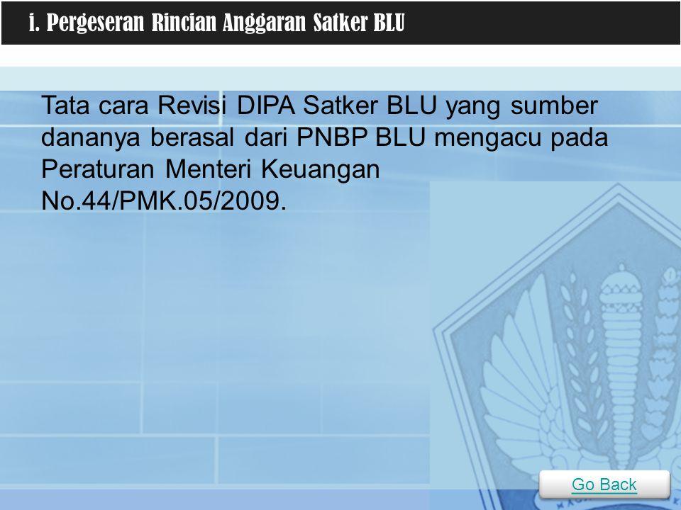 Tata cara Revisi DIPA Satker BLU yang sumber dananya berasal dari PNBP BLU mengacu pada Peraturan Menteri Keuangan No.44/PMK.05/2009. i. Pergeseran Ri