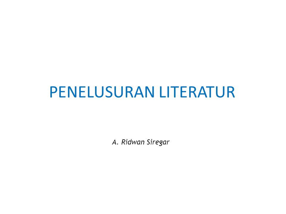 PENELUSURAN LITERATUR Penelusuran literatur (PL) adalah penelusuran sistematis/terstruktur dan menyeluruh terhadap semua jenis literatur yang diterbitkan untuk mengidentifikasi sebanyak mungkin yang relevan dengan suatu topik tertentu ARSLI Modul-2 Penelusuran Literatur2
