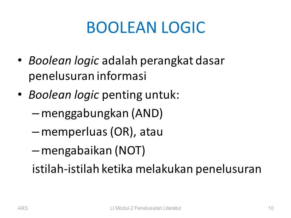 BOOLEAN LOGIC Boolean logic adalah perangkat dasar penelusuran informasi Boolean logic penting untuk: – menggabungkan (AND) – memperluas (OR), atau –