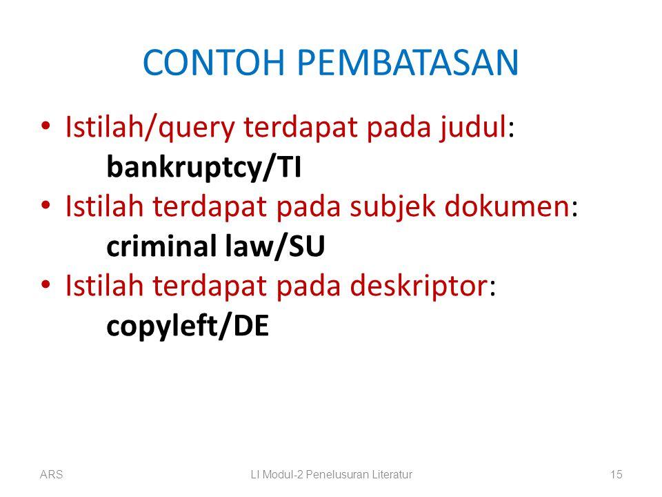 CONTOH PEMBATASAN Istilah/query terdapat pada judul: bankruptcy/TI Istilah terdapat pada subjek dokumen: criminal law/SU Istilah terdapat pada deskrip