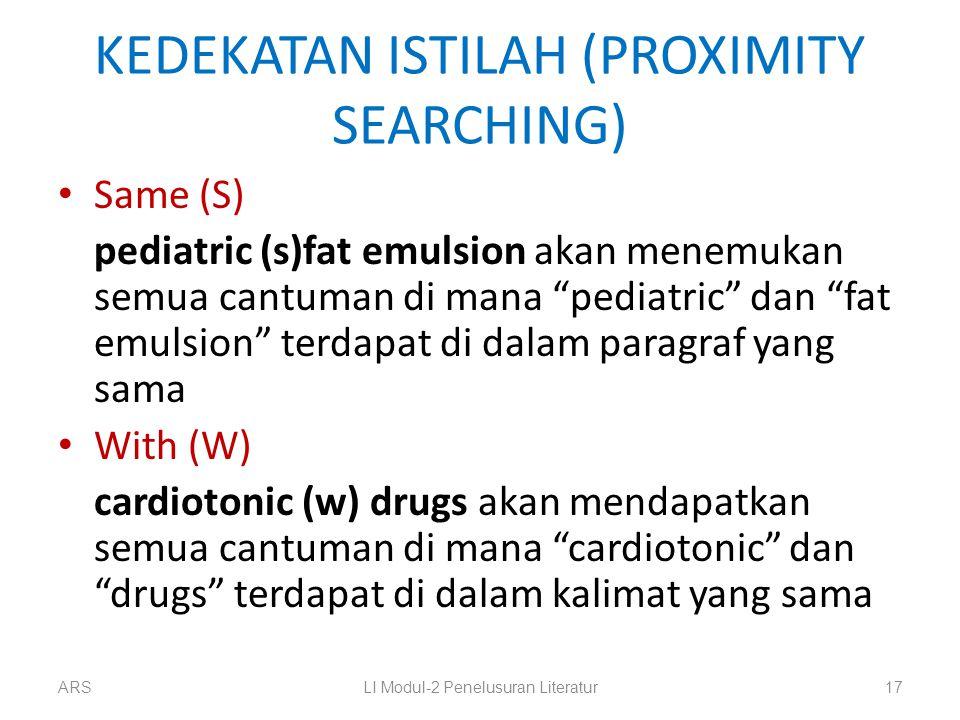 """KEDEKATAN ISTILAH (PROXIMITY SEARCHING) Same (S) pediatric (s)fat emulsion akan menemukan semua cantuman di mana """"pediatric"""" dan """"fat emulsion"""" terdap"""