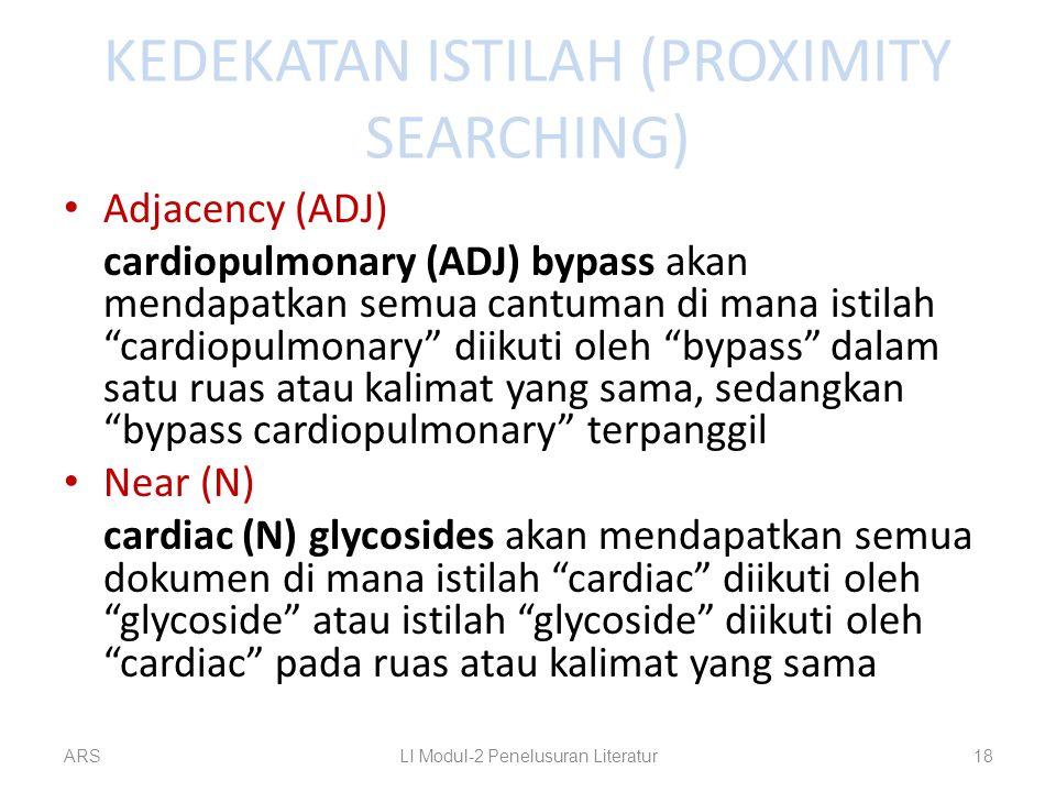 """KEDEKATAN ISTILAH (PROXIMITY SEARCHING) Adjacency (ADJ) cardiopulmonary (ADJ) bypass akan mendapatkan semua cantuman di mana istilah """"cardiopulmonary"""""""