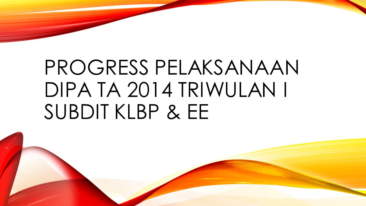 PROGRESS PELAKSANAAN DIPA TA 2014 TRIWULAN I SUBDIT KLBP & EE