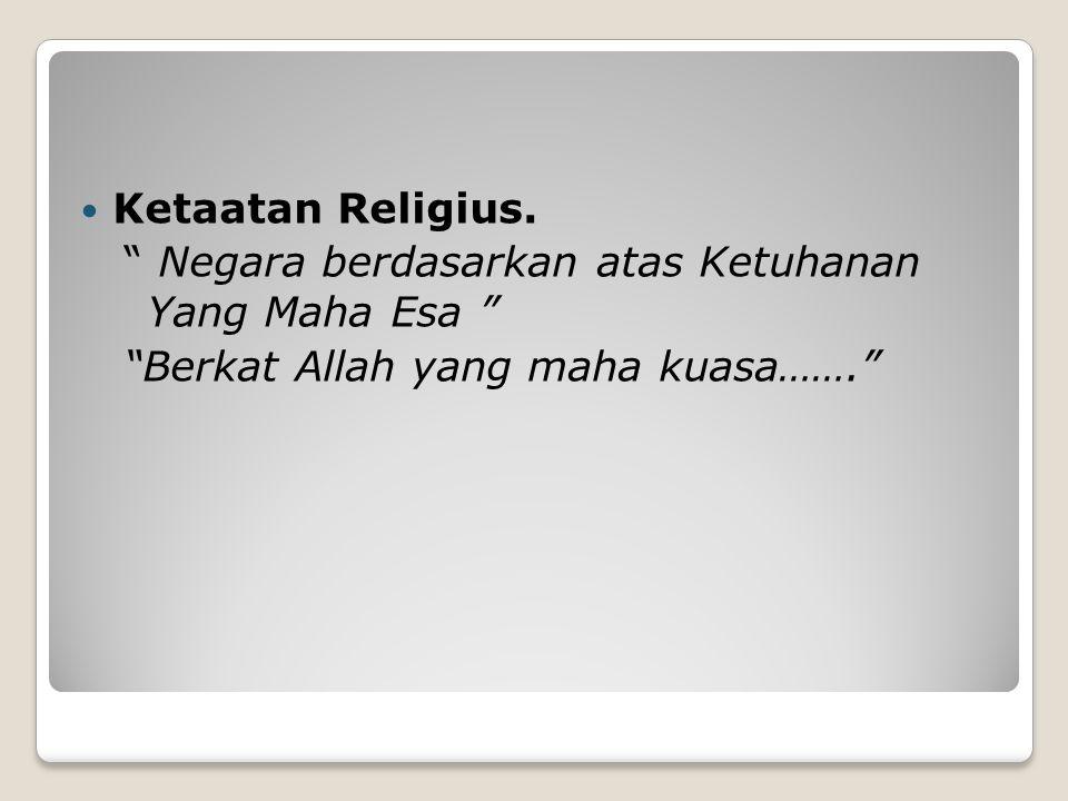 """Ketaatan Religius. """" Negara berdasarkan atas Ketuhanan Yang Maha Esa """" """"Berkat Allah yang maha kuasa……."""""""
