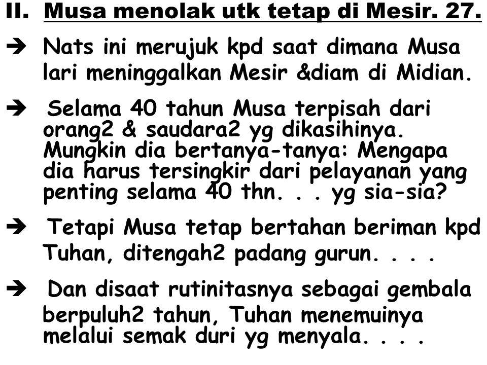 II.Musa menolak utk tetap di Mesir. 27.
