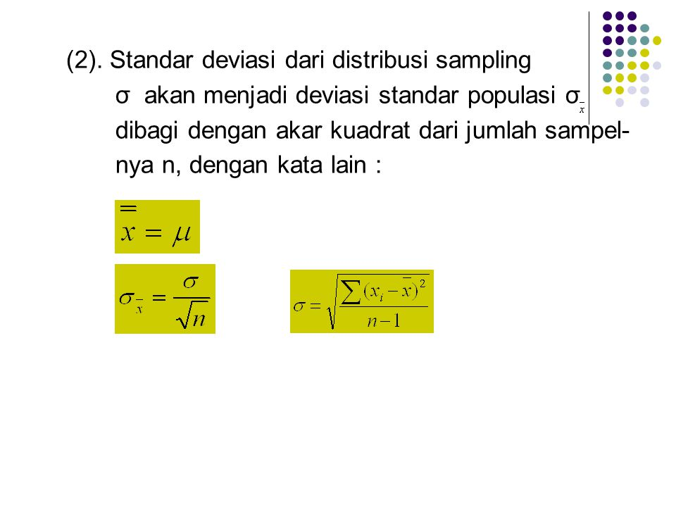 (2). Standar deviasi dari distribusi sampling σ akan menjadi deviasi standar populasi σ dibagi dengan akar kuadrat dari jumlah sampel- nya n, dengan k
