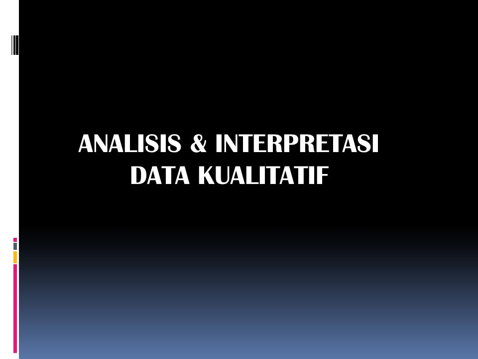 ANALISIS & INTERPRETASI DATA KUALITATIF