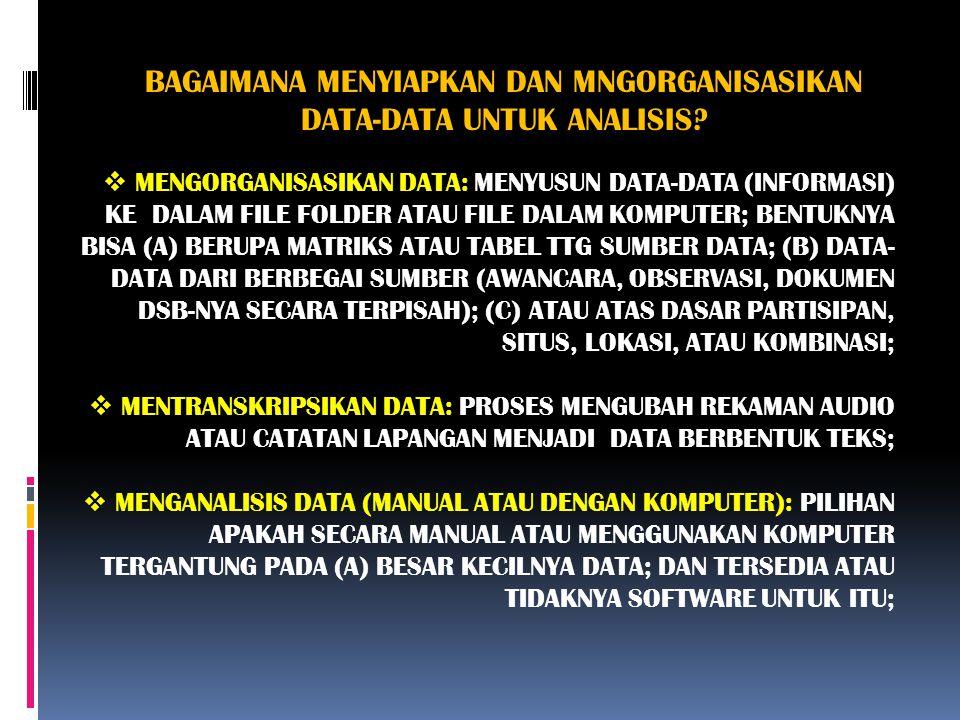 BAGAIMANA MENYIAPKAN DAN MNGORGANISASIKAN DATA-DATA UNTUK ANALISIS?  MENGORGANISASIKAN DATA: MENYUSUN DATA-DATA (INFORMASI) KE DALAM FILE FOLDER ATAU
