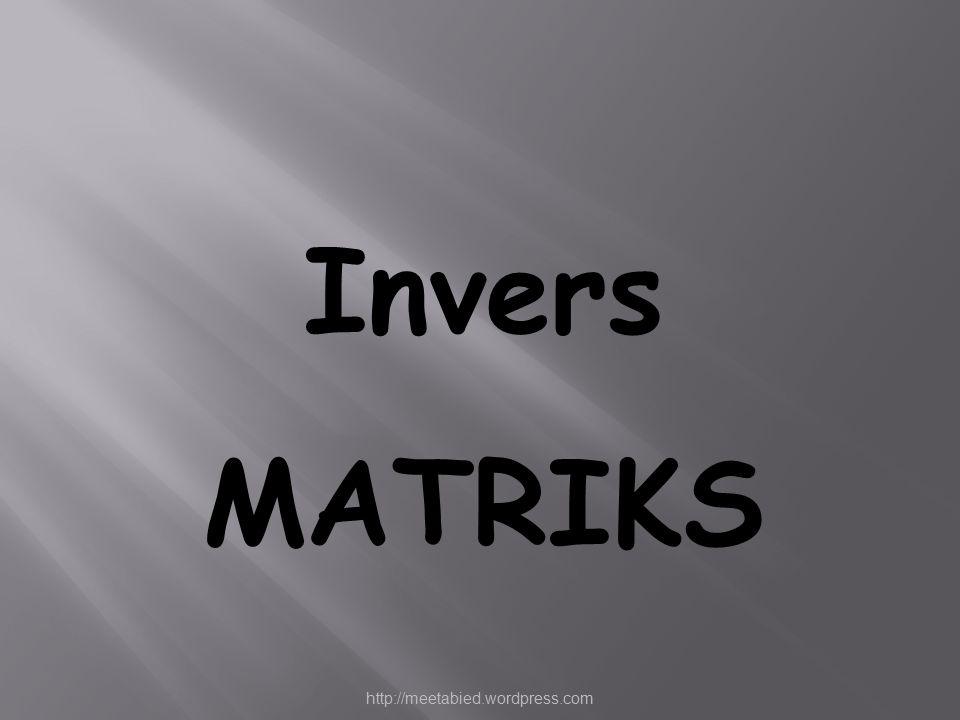 Invers MATRIKS http://meetabied.wordpress.com
