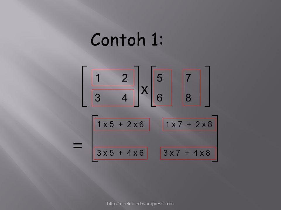 3 4 1 27878 1 x 5 + 2 x 61 x 7 + 2 x 8 3 x 5 + 4 x 63 x 7 + 4 x 8 5656 = x Contoh 1: http://meetabied.wordpress.com