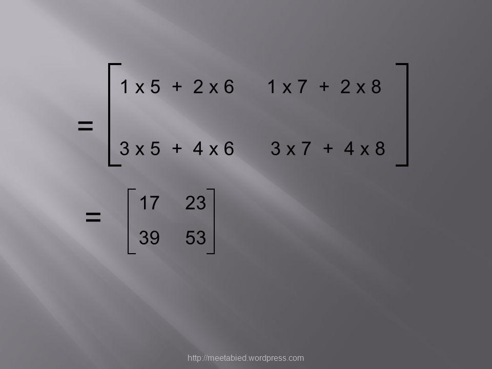 1 x 5 + 2 x 61 x 7 + 2 x 8 3 x 5 + 4 x 63 x 7 + 4 x 8 = = 1723 3953 http://meetabied.wordpress.com