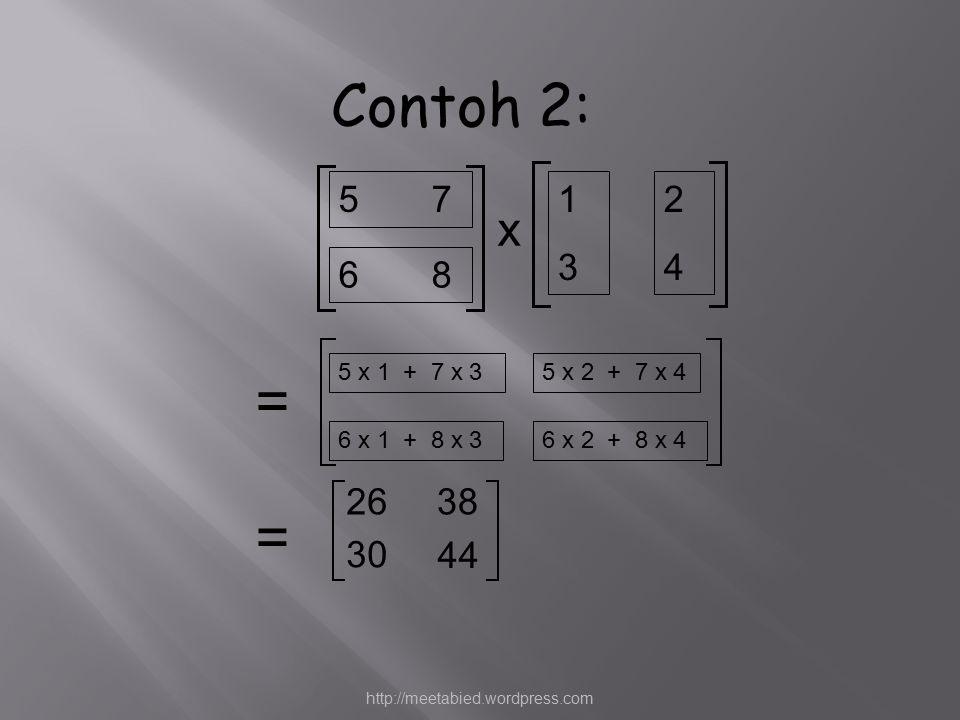 6 8 5 72424 5 x 1 + 7 x 35 x 2 + 7 x 4 6 x 1 + 8 x 36 x 2 + 8 x 4 1313 = x = 2638 30 44 Contoh 2: http://meetabied.wordpress.com