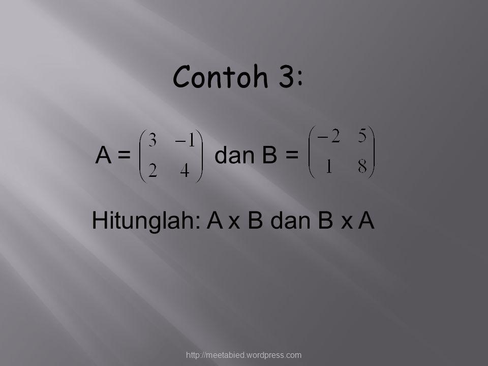 A = Hitunglah: A x B dan B x A dan B = Contoh 3: http://meetabied.wordpress.com