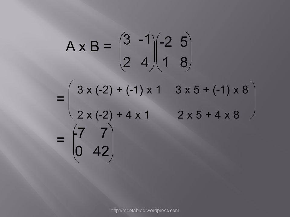A x B = = = 3 24 3 24 3 24 -25 18 3 x 5 + (-1) x 8 2 x (-2) + 4 x 12 x 5 + 4 x 8 3 x (-2) + (-1) x 1 -77 042 http://meetabied.wordpress.com