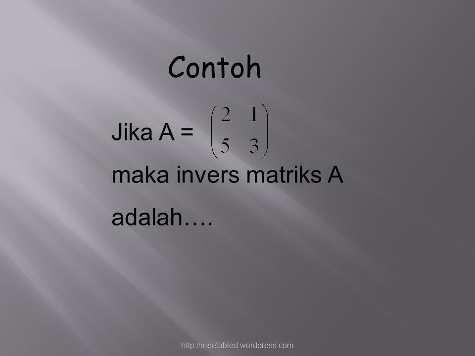 Jika A = maka invers matriks A adalah…. Contoh http://meetabied.wordpress.com