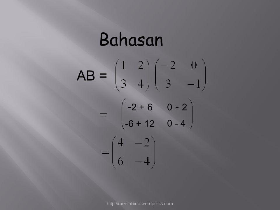 AB = - 2 + 60 - 2 -6 + 12 0 - 4 Bahasan http://meetabied.wordpress.com