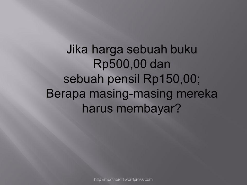 Jika harga sebuah buku Rp500,00 dan sebuah pensil Rp150,00; Berapa masing-masing mereka harus membayar.