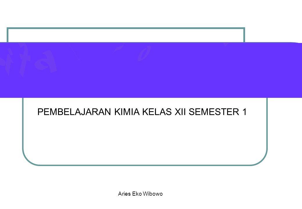 PEMBELAJARAN KIMIA KELAS XII SEMESTER 1 Aries Eko Wibowo