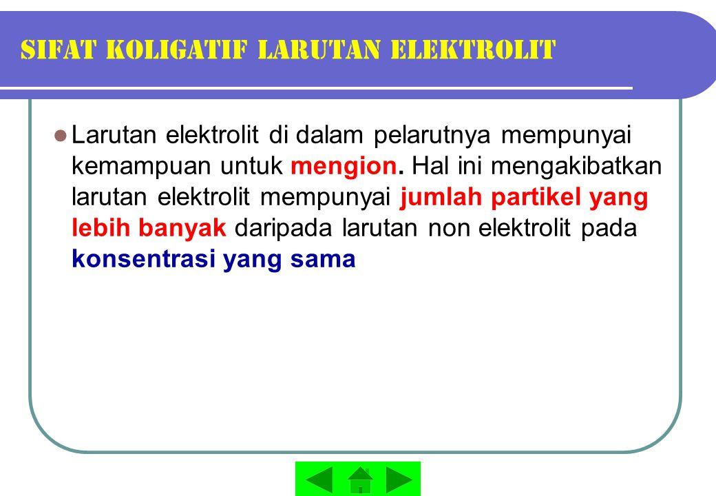 SIFAT Koligatif larutan elektrolit Larutan elektrolit di dalam pelarutnya mempunyai kemampuan untuk mengion. Hal ini mengakibatkan larutan elektrolit