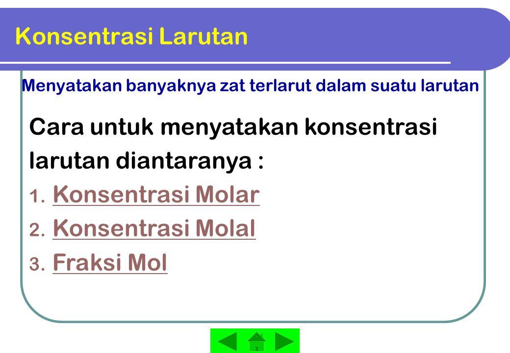 Konsentrasi Molar / Molaritas Menyatakan jumlah mol zat terlarut dalam 1 liter larutan (mol/liter) Contoh : Jika dalam 500 ml (0,5 liter) larutan terdapat 6 gram urea (Mr =60), maka molaritas larutan adalah : 6 0,5 L = 601 5 Mol/L= 0,2 = Molar