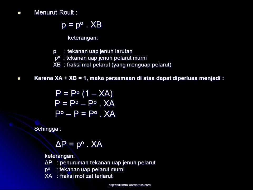 Menurut Roult : Menurut Roult : p = p o. XB p = p o. XB keterangan: keterangan: p : tekanan uap jenuh larutan p : tekanan uap jenuh larutan p o : teka