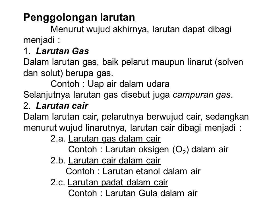 Penggolongan larutan Menurut wujud akhirnya, larutan dapat dibagi menjadi : 1. Larutan Gas Dalam larutan gas, baik pelarut maupun linarut (solven dan