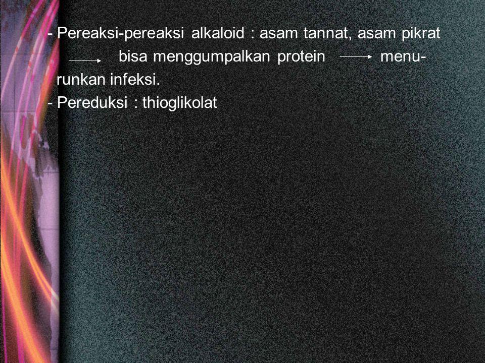 - Pereaksi-pereaksi alkaloid : asam tannat, asam pikrat bisa menggumpalkan protein menu- runkan infeksi. - Pereduksi : thioglikolat