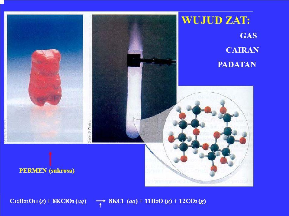 WUJUD ZAT: GAS CAIRAN PADATAN PERMEN (sukrosa) C 12 H 22 O 11 (s) + 8KClO 3 (aq)8KCl (aq) + 11H 2 O (g) + 12CO 2 (g)