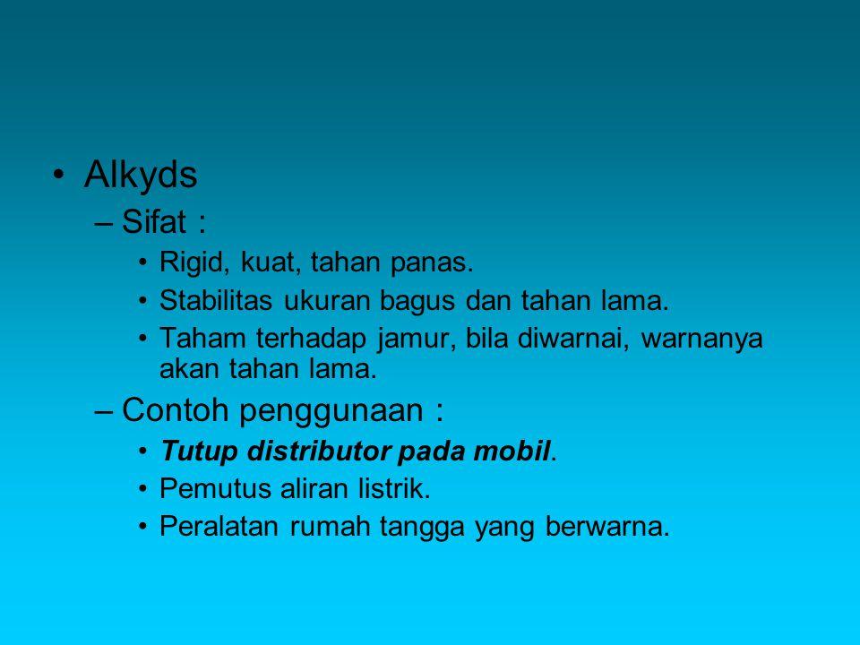 Alkyds –Sifat : Rigid, kuat, tahan panas.Stabilitas ukuran bagus dan tahan lama.