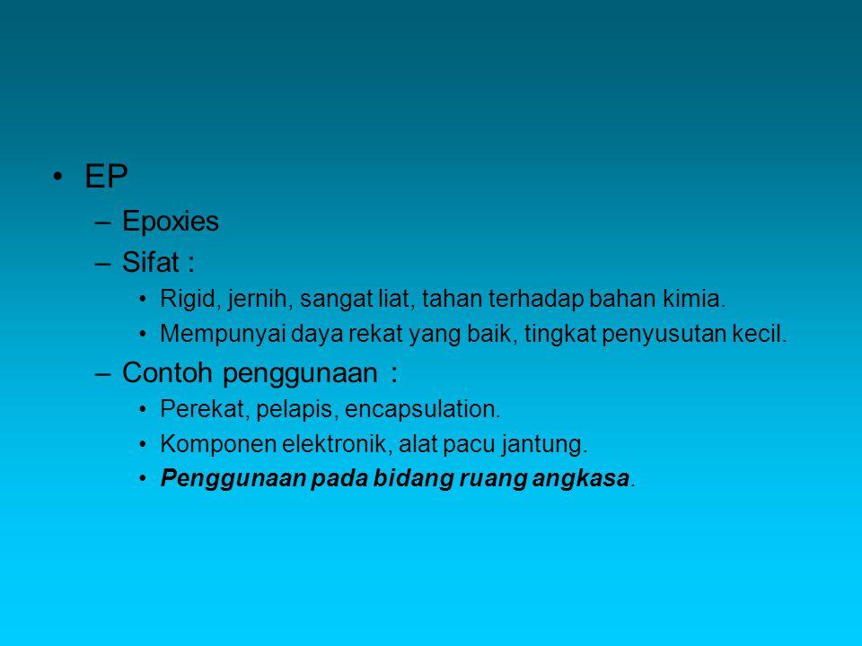 EP –Epoxies –Sifat : Rigid, jernih, sangat liat, tahan terhadap bahan kimia.