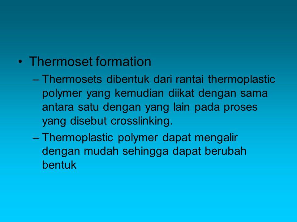 Thermoset formation –Thermosets dibentuk dari rantai thermoplastic polymer yang kemudian diikat dengan sama antara satu dengan yang lain pada proses yang disebut crosslinking.