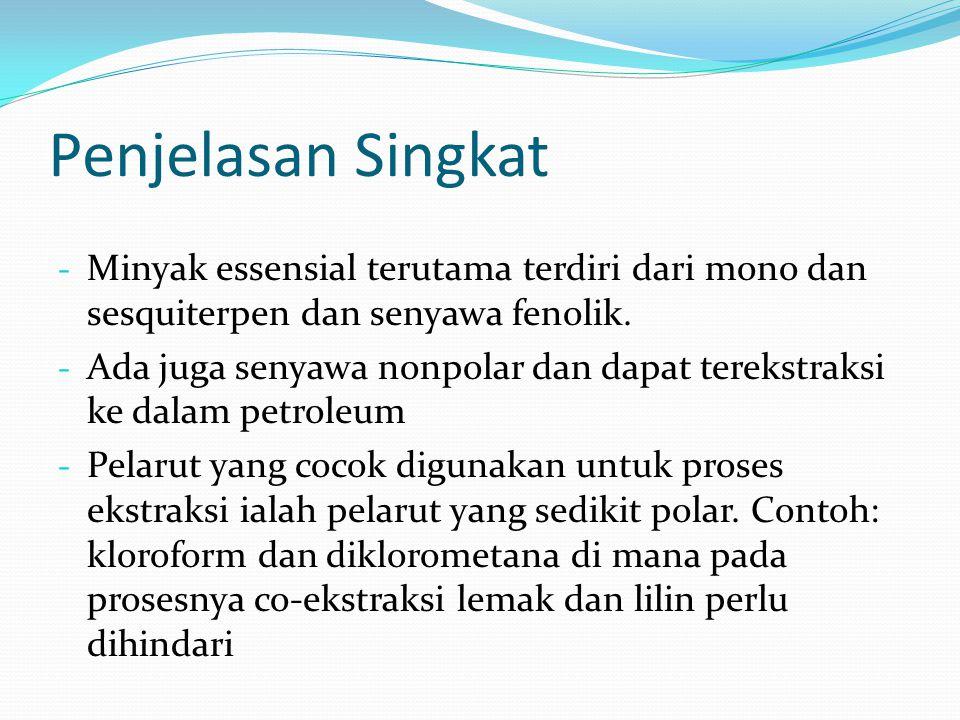 Penjelasan Singkat - Minyak essensial terutama terdiri dari mono dan sesquiterpen dan senyawa fenolik. - Ada juga senyawa nonpolar dan dapat terekstra