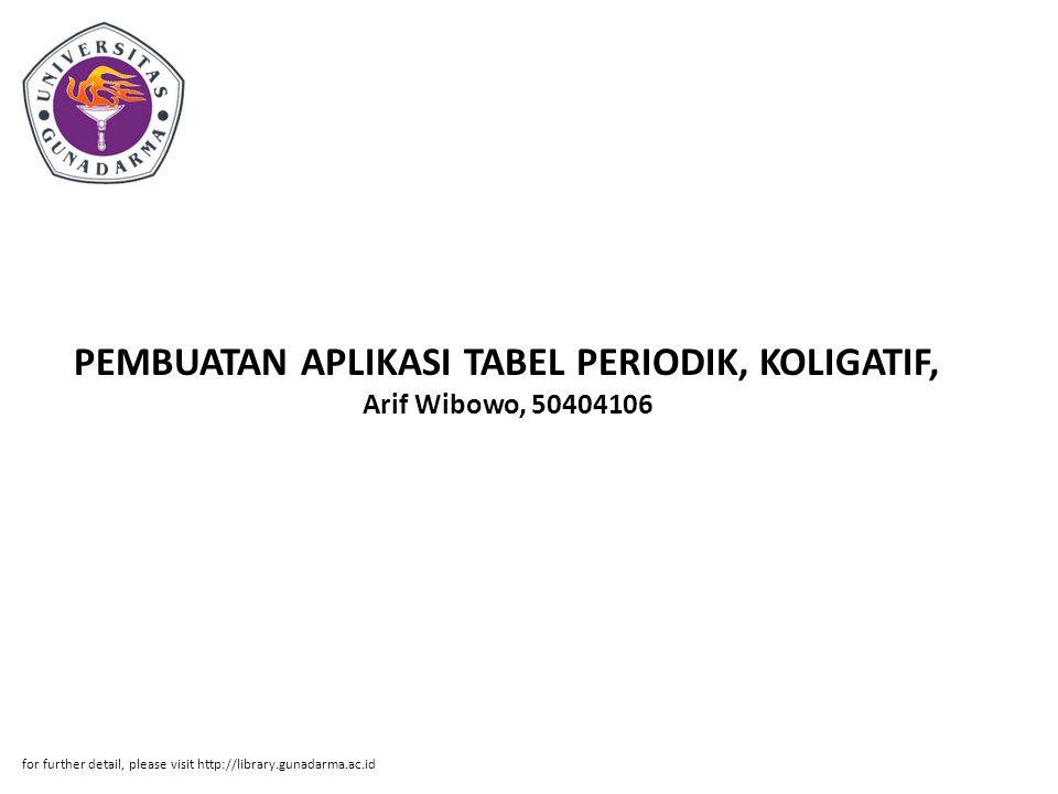 PEMBUATAN APLIKASI TABEL PERIODIK, KOLIGATIF, Arif Wibowo, 50404106 for further detail, please visit http://library.gunadarma.ac.id