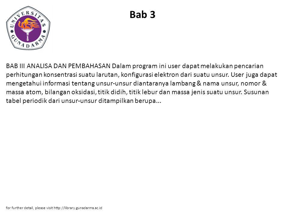 Bab 3 BAB III ANALISA DAN PEMBAHASAN Dalam program ini user dapat melakukan pencarian perhitungan konsentrasi suatu larutan, konfigurasi elektron dari suatu unsur.
