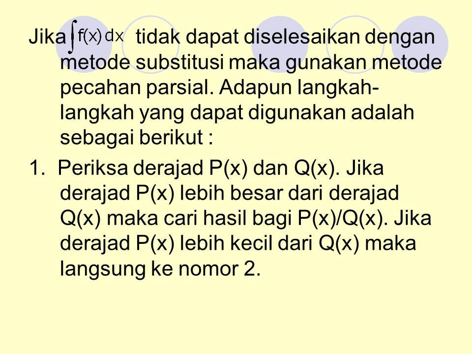 Jika tidak dapat diselesaikan dengan metode substitusi maka gunakan metode pecahan parsial.