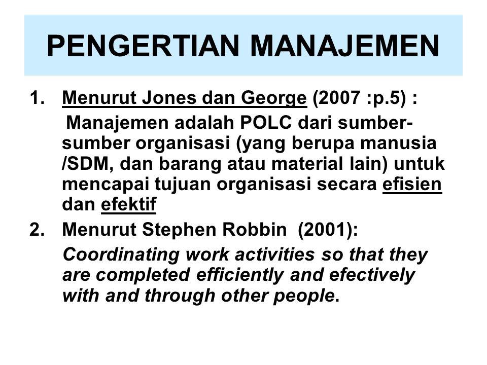 PENGERTIAN MANAJEMEN 1.Menurut Jones dan George (2007 :p.5) : Manajemen adalah POLC dari sumber- sumber organisasi (yang berupa manusia /SDM, dan bara