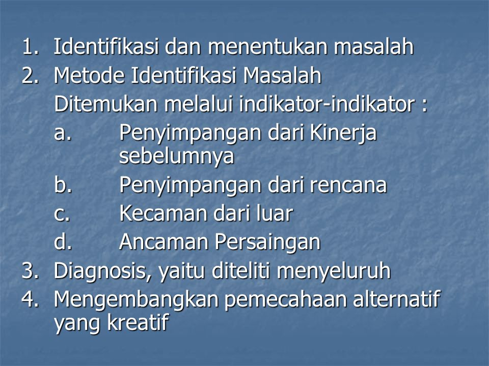 1.Identifikasi dan menentukan masalah 2.