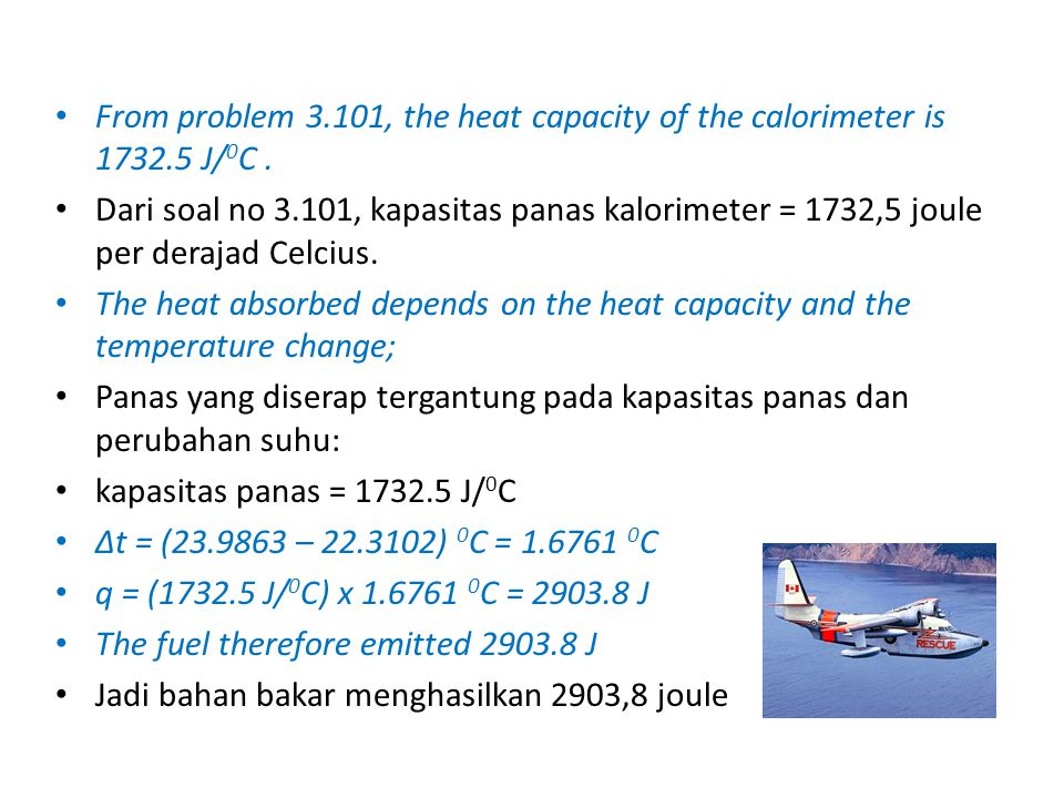 From problem 3.101, the heat capacity of the calorimeter is 1732.5 J/ 0 C.