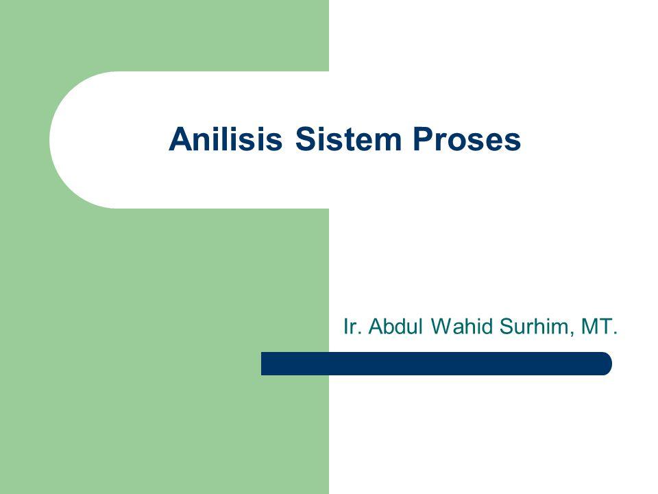 Ir. Abdul Wahid Surhim, MT. Anilisis Sistem Proses